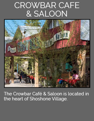The Crowbar Cafe & Saloon is located in the heart of Shoshone Village.